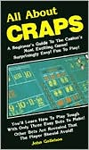 All about Craps: A Beginner's Guide to the Casino's Most Exciting Game! Suprisingly Easy! Fun to Play!