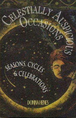 Celestially Auspicious Occasions: Seasons, Cycles, & Celebrations: Seasons, Cycles, and Celebrations