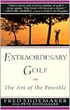 Extraordinary Golf: The Art of the Possible