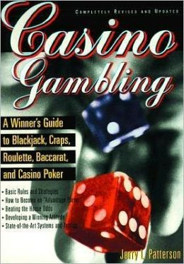 Casino Gambling: A Winner's Guide to Blackjack, Craps, Roulette, Baccarat and Casino Poker