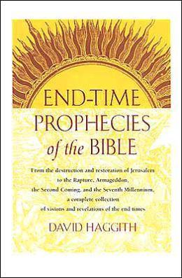 End-Time Prophecies of the Bible: From the Destruction and Restoration of Jerusalem to the Rapture