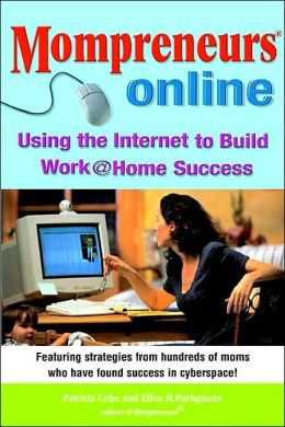 Mompreneurs Online: Using the Internet to Build Work at Home Success