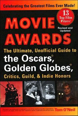 Movie Awards: The Ultimate, Unofficial Guide to the Oscars, Golden Globes, Critics Guild, and Indie Honors