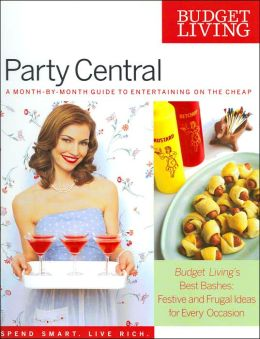 Budget Living Party Central: A Month by Month Guide to Entertaining on the Cheap