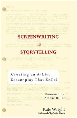 Screenwriting is Storytelling: Creating an A-List Screenplay That Sells