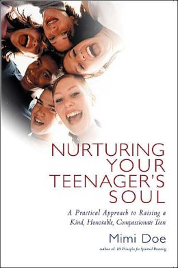 Nurturing Your Teenager's Soul: A Practical Guide to Raising a Kind, Honorable, Compassionate Teen