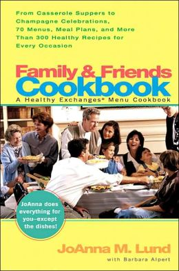 Family and Friends Cookbook: From Casserole Suppers to Champagne Celebrations