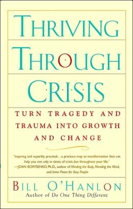 Thriving Through Crisis: Turn Tragedy and Trauma into Growth and Change