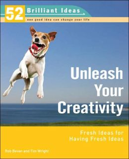Unleash Your Creativity: Fresh Ideas for Having Fresh Ideas (52 Brilliant Ideas Series)