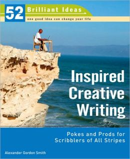 Inspired Creative Writing (52 Brilliant Ideas): Pokes and Prods for Scribblers of All Stripes