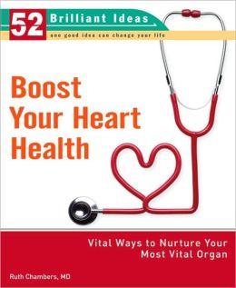 Boost Your Heart Health: Vital Ways to Nurture Your Most Vital Organ (52 Brilliant Ideas Series)