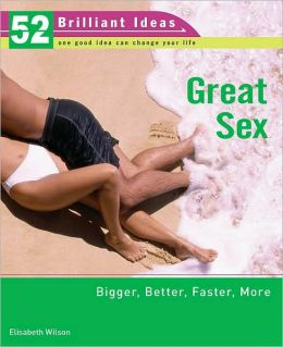Great Sex: Bigger, Better, Faster, More