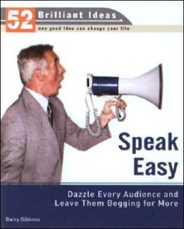 Speak Easy: Dazzle Every Audience and Leave Them Begging for More (52 Brilliant Ideas Series)