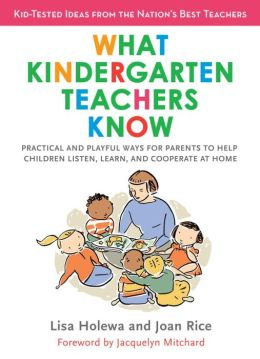What Kindergarten Teachers Know: Practical and Playful Ways to Help Your Child Listen, Learn, and Cooperate at Home