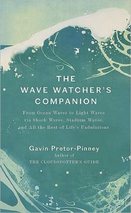 The Wave Watcher's Companion: From Ocean Waves to Light Waves via Shock Waves, Stadium Waves, andAll the Rest of Life's Undulations