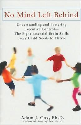 No Mind Left Behind: Understanding and Fostering Executive Control--The Eight Essential Brain SkillsEvery Child Needs to Thrive