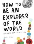 Book Cover Image. Title: How to Be an Explorer of the World:  Portable Life Museum, Author: Keri Smith