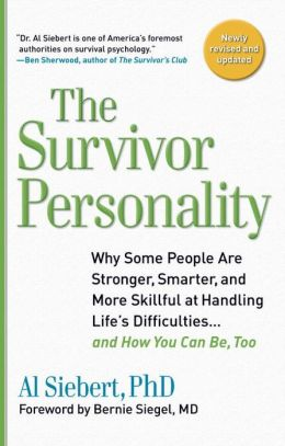 Survivor Personality: Why Some People Are Stronger, Smarter, and More Skillful atHandling Life's Difficulties...and How You Can Be, Too
