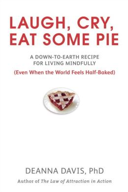 Laugh, Cry, Eat Some Pie: A Down-to-Earth Recipe for Living Mindfully, (Even When the World Feelshalf-Baked)