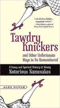 Tawdry Knickers and Other Unfortunate Ways to Be Remembered: A Saucy and Spirited History of Ninety Notorious Namesakes