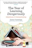 Book Cover Image. Title: The Year of Learning Dangerously:  Adventures in Homeschooling, Author: Quinn Cummings