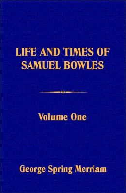 Life and Times of Samuel Bowles