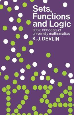 Sets, Functions and Logic: Basic concepts of university mathematics