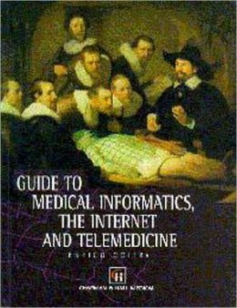 Guide to Medical Informatics, the Internet and Telemedicine
