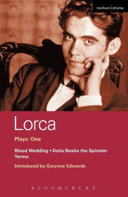 Lorca Plays: One: Blood Wedding, Dona Rosita the Spinster, and Yerma