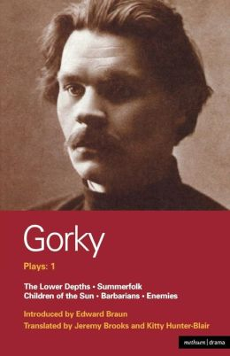 Gorky Plays: 1: The Lower Depths, Summerfolk, Children of the Sun, Barbarians, and Enemies