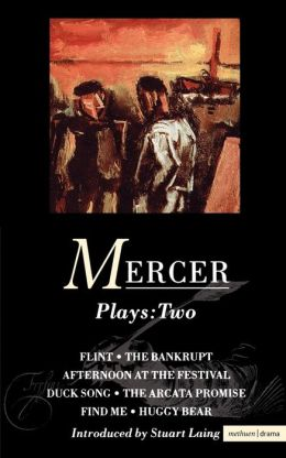 Mercer Plays: 2: Flint; The Bankrupt; Afternoon at the Festival; Duck Song; The Arcata Promise; Find Me; Huggy Bear
