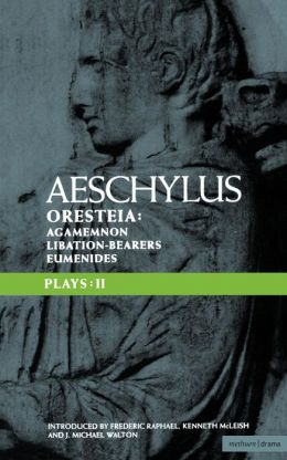 Aeschylus Plays: II: The Oresteia , Agamemnon , The Libation-bearers and The Eumenides