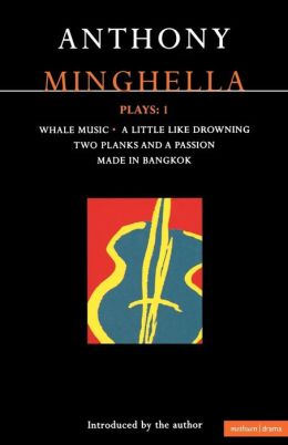 Minghella Plays: 1: Whale Music, A Little Like Drowning, Two Planks and a Passion, and Made in Bangkok