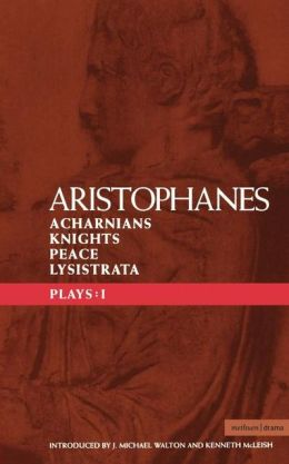 Aristophanes Plays: 1: Acharnians , Knights , Peace , Lysistrata