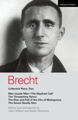 Brecht Collected Plays: Two: Man equals Man, The Elephant Calf, The Threepenny Opera, The Rise and Fall of the City of Mahagonny, and The Seven Deadly Sins