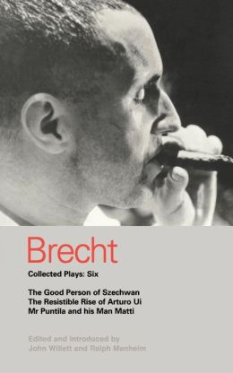 Brecht Collected Plays - Six: Good Person of Szechwan - The Resistible Rise of Arturo Ui - Mr Puntila and His Man Matti
