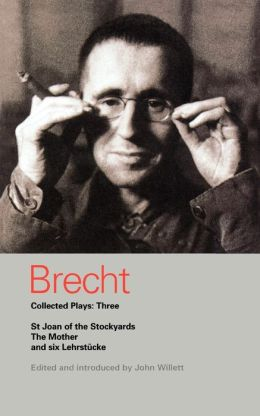 Brecht Collected Plays: 3: St Joan;Mother;Lindbergh's Flight;Baden-Baden;He Said Yes;Decision;Exception and Rule;Horatians and Cur