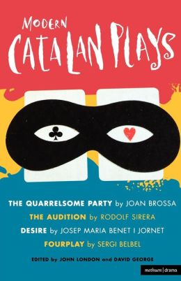 Modern Catalan Plays: The Quarrelsome Party; The Audition; Desire; Fourplay