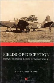 Fields of Deception: Britain's Bombing Decoys of World War II