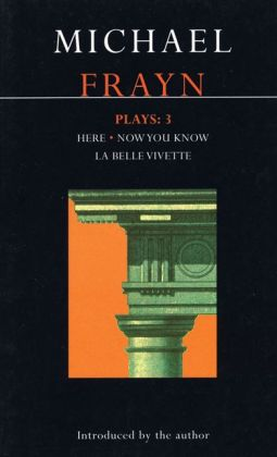 Frayn Plays: 3: Here, Now You Know, and La Belle Vivette