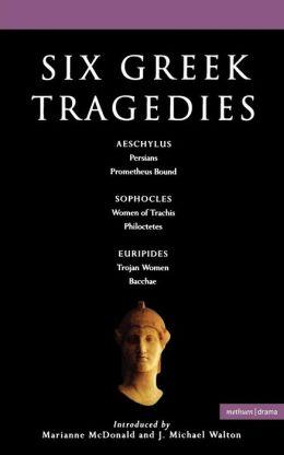 Six Greek Tragedies: Persians; Prometheus Bound; Women of Trachis; Philoctetes; Trojan Women; Bacchae