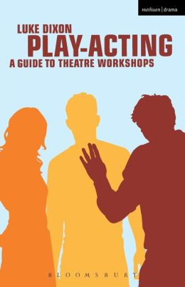 Play-Acting: A Guide to Theatre Workshops