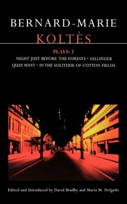 Koltes Plays: 2: Sallinger, Night Just Before the Forests, Quay West, and In the Solitude of Cotton Fields