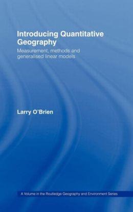 Introducing Quantitative Geography: Measurement, Methods and Generalised Linear Models