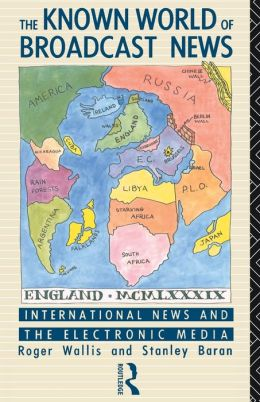 The Known World of Broadcast News: International News and the Electronic Media