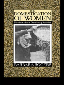 The Domestication of Women: Discrimination in Developing Societies
