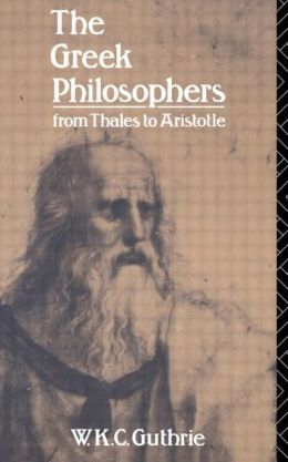 The Greek Philosophers: From Thales to Aristotle