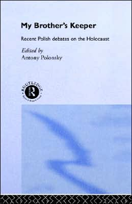 My Brother's Keeper: Recent Polish Debates on the Holocaust