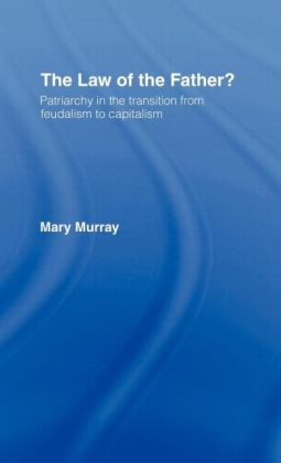 The Law of the Father?: Patriarchy in the transition from feudalism to capitalism