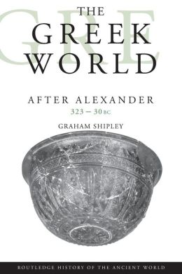 The Greek World after Alexander: 323-30 B. C.